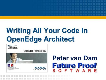 Writing All Your Code In OpenEdge Architect Peter van Dam.