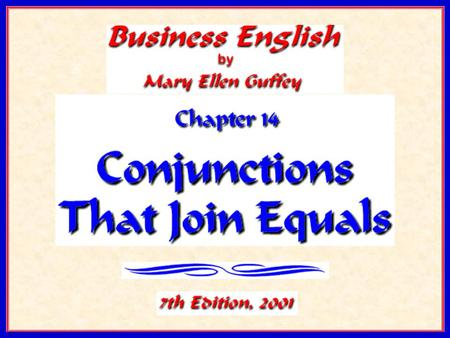 Conjunctions That Join Equals Objectives Distinguish between simple and compound sentences. Punctuate compound sentences joined by and, or, not, and but.