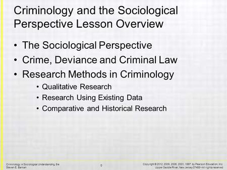 Copyright © 2012, 2009, 2006, 2001, 1997 by Pearson Education, Inc. Upper Saddle River, New Jersey 07458 All rights reserved 0 Criminology: A Sociological.