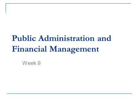 Public Administration and Financial Management Week 9.