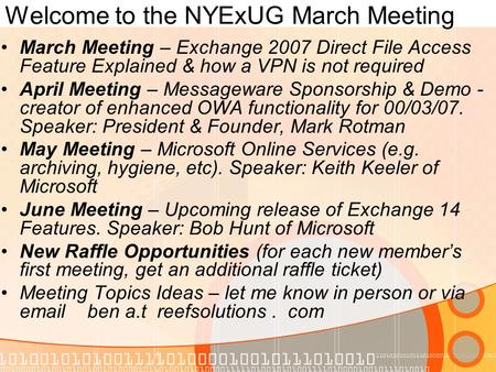 Welcome to the NYExUG March Meeting March Meeting – Exchange 2007 Direct File Access Feature Explained & how a VPN is not required April Meeting – Messageware.