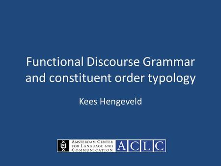 Functional Discourse Grammar and constituent order typology Kees Hengeveld.