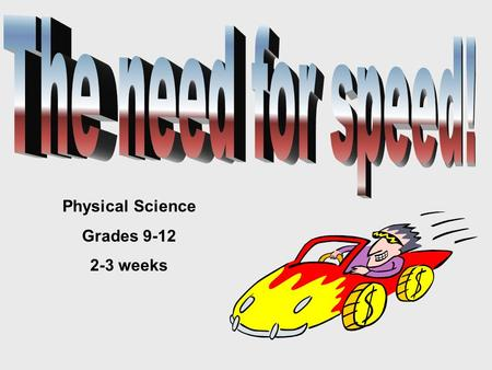 Physical Science Grades 9-12 2-3 weeks. What does my driving have to do with science and society?