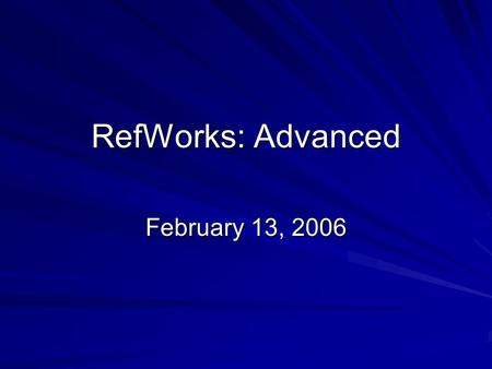 RefWorks: Advanced February 13, 2006. 2 What We'll Cover Today Managing Your Personal Database Searching Your Personal Database Linking to the Full Text.