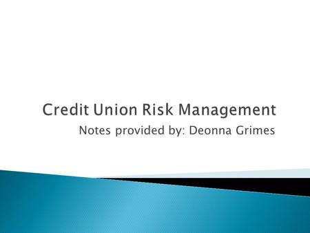 Notes provided by: Deonna Grimes. Every risk management program should have the following components: Risk Identification (where are the risks?) Risk.
