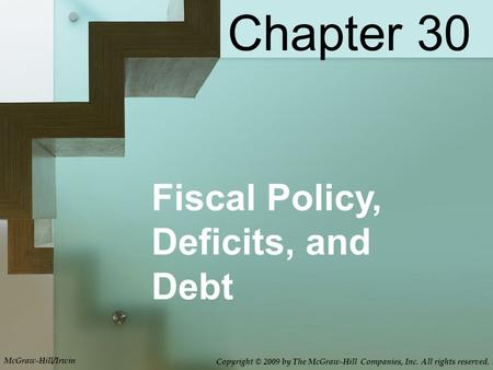 Fiscal Policy, Deficits, and Debt Chapter 30 McGraw-Hill/Irwin Copyright © 2009 by The McGraw-Hill Companies, Inc. All rights reserved.