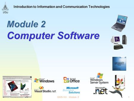 1GMS-VU : Module 2 Introduction to Information and Communication Technologies Module 2 Computer Software.