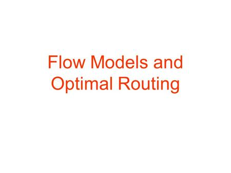 Flow Models and Optimal Routing. How can we evaluate the performance of a routing algorithm –quantify how well they do –use arrival rates at nodes and.