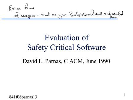 1 841f06parnas13 Evaluation of Safety Critical Software David L. Parnas, C ACM, June 1990.