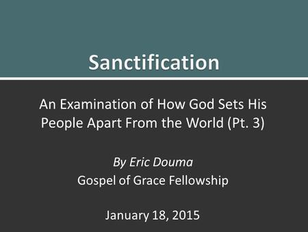 Set Apart By God1 An Examination of How God Sets His People Apart From the World (Pt. 3) By Eric Douma Gospel of Grace Fellowship January 18, 2015.