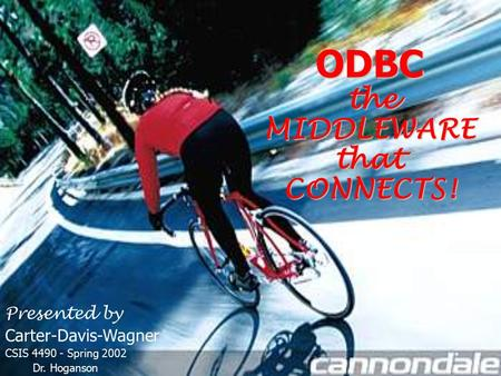 ODBC the theMIDDLEWAREthatCONNECTS! Presented by Carter-Davis-Wagner CSIS 4490 - Spring 2002 Dr. Hoganson.