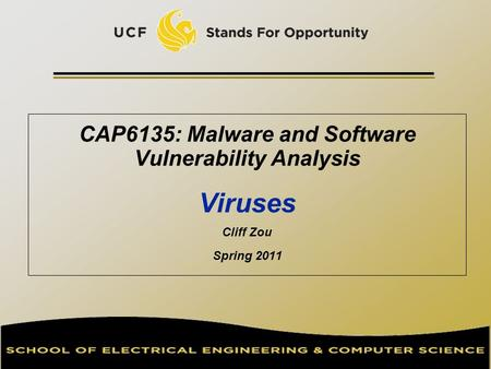 CAP6135: Malware and Software Vulnerability Analysis Viruses Cliff Zou Spring 2011.