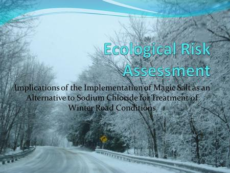 Implications of the Implementation of Magic Salt as an Alternative to Sodium Chloride for Treatment of Winter Road Conditions.
