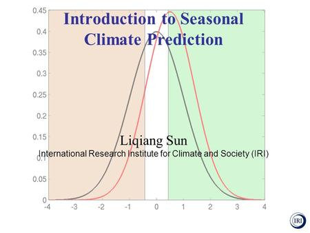 Introduction to Seasonal Climate Prediction Liqiang Sun International Research Institute for Climate and Society (IRI)