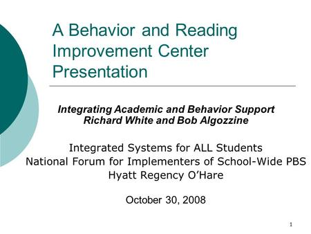 1 A Behavior and Reading Improvement Center Presentation Integrating Academic and Behavior Support Richard White and Bob Algozzine Integrated Systems for.