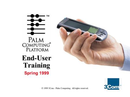 Spring 1999 End-User Training © 1999 3Com - Palm Computing. All rights reserved.