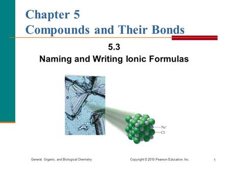 General, Organic, and Biological Chemistry Copyright © 2010 Pearson Education, Inc. 1 Chapter 5 Compounds and Their Bonds 5.3 Naming and Writing Ionic.