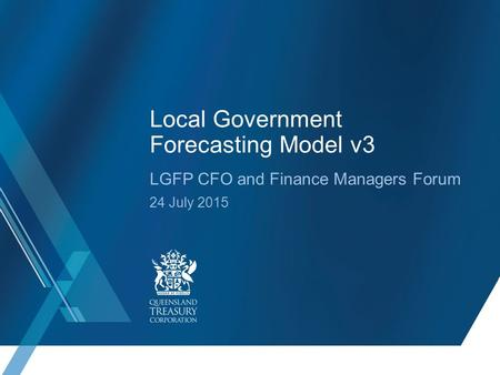 Local Government Forecasting Model v3 LGFP CFO and Finance Managers Forum 24 July 2015.