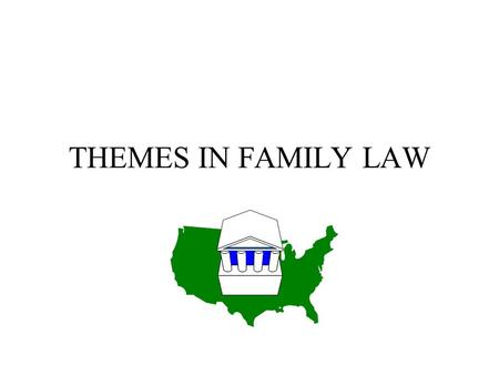 THEMES IN FAMILY LAW.  WHO Regulates: State vs. Federal Law  WHY Regulate: Goals of Family Law  HOW to Regulate: Discretion vs. Rules  LIMITS on Regulation: