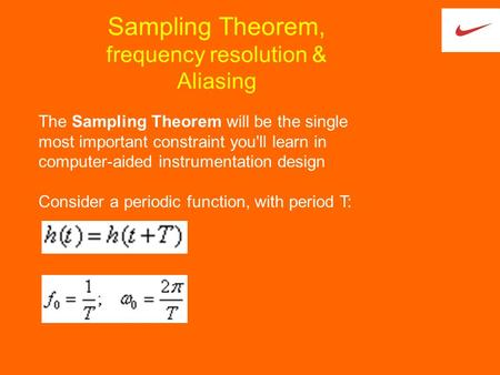 Sampling Theorem, frequency resolution & Aliasing The Sampling Theorem will be the single most important constraint you'll learn in computer-aided instrumentation.