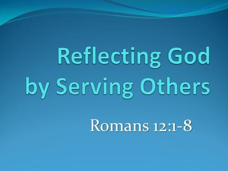 Romans 12:1-8. Sandy Ridge By-Laws (Article VII-B) 1. The Lead Pastor will serve as the spiritual leader of the church with primary responsibilities to.