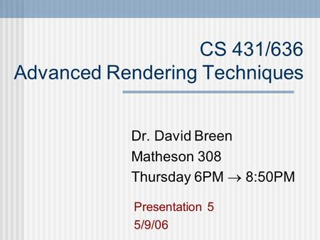 CS 431/636 Advanced Rendering Techniques