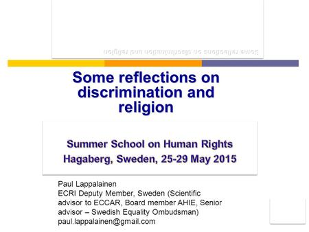 Some reflections on discrimination and religion Paul Lappalainen ECRI Deputy Member, Sweden (Scientific advisor to ECCAR, Board member AHIE, Senior advisor.