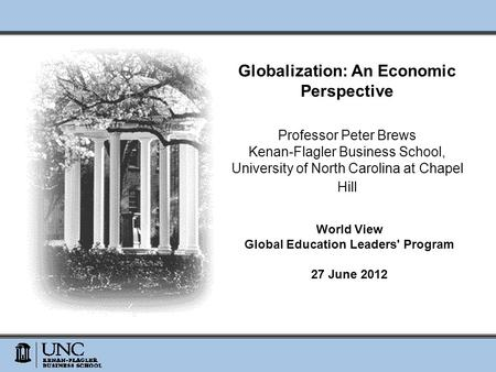 Globalization: An Economic Perspective Professor Peter Brews Kenan-Flagler Business School, University of North Carolina at Chapel Hill World View Global.