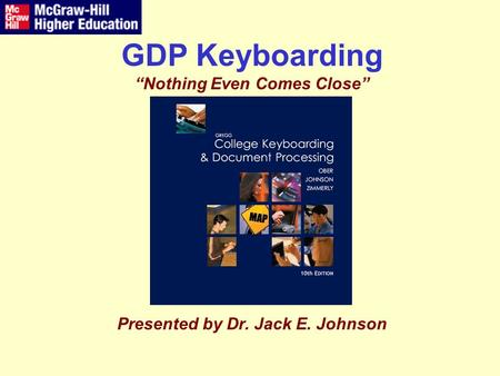 "GDP Keyboarding ""Nothing Even Comes Close"" Presented by Dr. Jack E. Johnson."