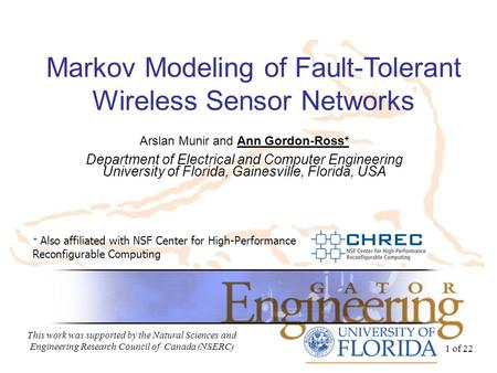 1 of 22 Markov Modeling of Fault-Tolerant Wireless Sensor Networks Arslan Munir and Ann Gordon-Ross + Department of Electrical and Computer Engineering.