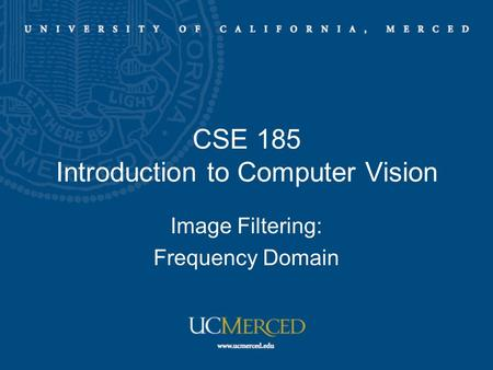 CSE 185 Introduction to Computer Vision Image Filtering: Frequency Domain.