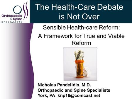 Nicholas Pandelidis, M.D. Orthopaedic and Spine Specialists York, PA The Health-Care Debate is Not Over Sensible Health-care Reform: