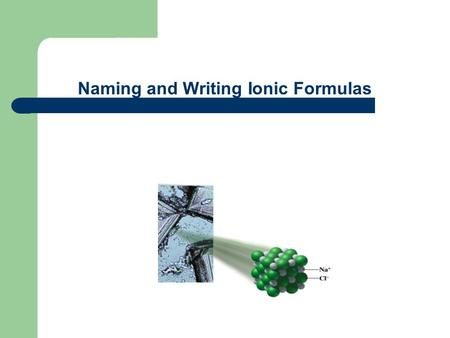 Naming and Writing Ionic Formulas. Naming Ionic Compounds with Two Elements To name a compound that contains two elements, identify the cation and anion.