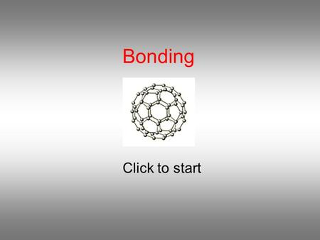 Bonding Click to start Question 1 Which compound contains ionic bonds? Ethanoic acid, CH 3 COOH Dichloroethane, CH 2 Cl 2 Silicon tetrabromide,SiBr 4.