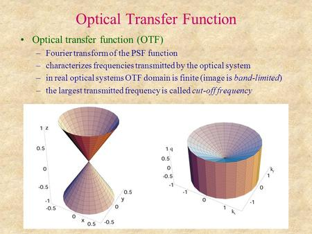 Optical Transfer Function Optical transfer function (OTF) –Fourier transform of the PSF function –characterizes frequencies transmitted by the optical.