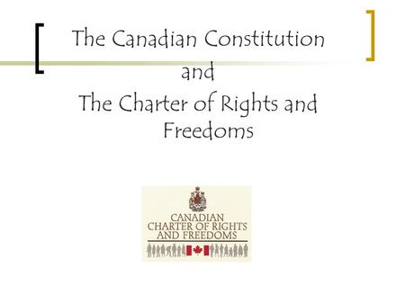 The Canadian Constitution and The Charter of Rights and Freedoms