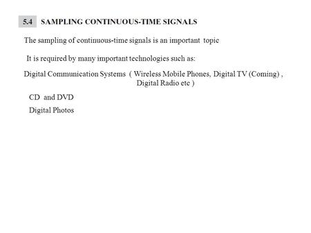 The sampling of continuous-time signals is an important topic It is required by many important technologies such as: Digital Communication Systems ( Wireless.