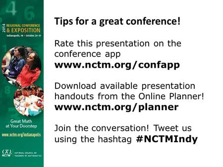 Tips <strong>for</strong> a great conference! Rate this presentation on the conference app www.nctm.org/confapp Download available presentation handouts from the Online.