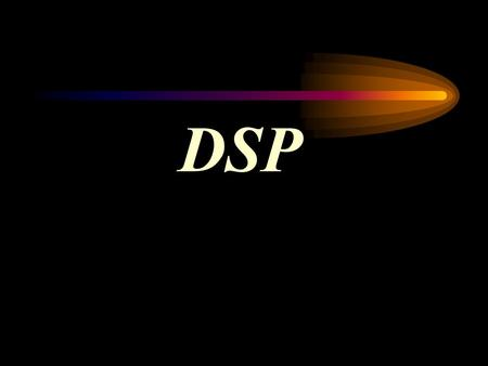 DSP. What is DSP? DSP: Digital Signal Processing---Using a digital process (e.g., a program running on a microprocessor) to modify a digital representation.