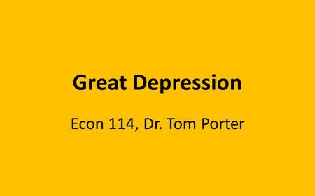 Great Depression Econ 114, Dr. Tom Porter. Wikipedia.org/great depression Basic Data - Unemployment Unemployment exploded to over 20% over a 4 year period.