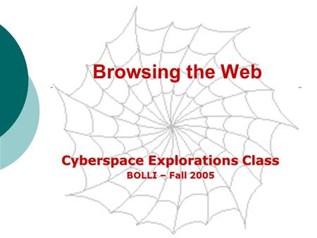 Browsing the Web Cyberspace Explorations Class BOLLI – Fall 2005.