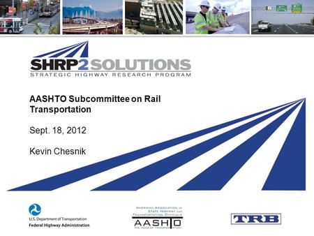 AASHTO Subcommittee on Rail Transportation Sept. 18, 2012 Kevin Chesnik.