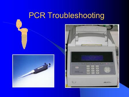 PCR Troubleshooting. Definition PCR troubleshooting is a collection of techniques that alter PCR reactions in order to achieve optimum PCR results