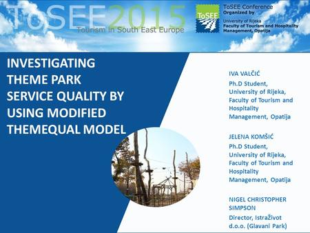 Investigating theme park service quality by using modified THEMEQUAL model IVA VALČIĆ Ph.D Student, University of Rijeka, Faculty of Tourism and Hospitality.