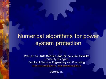 Numerical algorithms for power system protection Prof. dr. sc. Ante Marušić, doc. dr. sc. Juraj Havelka University of Zagreb Faculty of Electrical Engineering.
