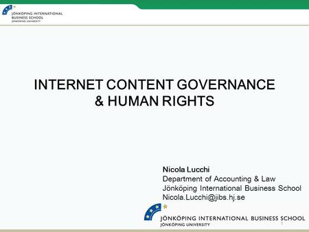 Nicola Lucchi Department of Accounting & Law Jönköping International Business School INTERNET CONTENT GOVERNANCE & HUMAN RIGHTS.