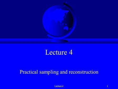 Lecture 41 Practical sampling and reconstruction.