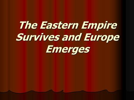 The Eastern Empire Survives and Europe Emerges. The Empire Splits Roman Empire had been divided into East/West by Diocletian Roman Empire had been divided.