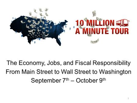 TBD TITLE SLIDE The Economy, Jobs, and Fiscal Responsibility From Main Street to Wall Street to Washington September 7 th – October 9 th 1.