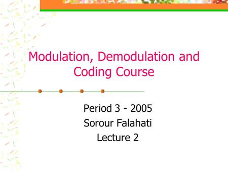 Modulation, Demodulation and Coding Course Period 3 - 2005 Sorour Falahati Lecture 2.
